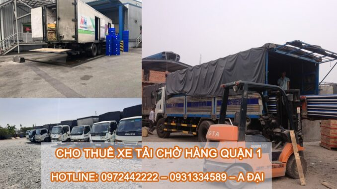 Cho thuê xe tải chở hàng Quận 1 【 Giá rẻ & Uy Tín 】