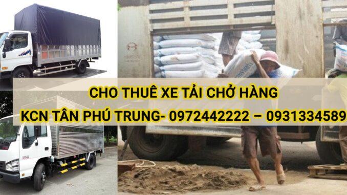 Cho thuê xe tải chở hàng KCN Tân Phú Trung Huyện Củ Chi